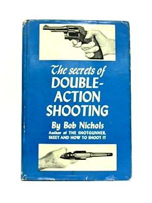 The Secrets Of Double Action Shooting: Bob Nichols