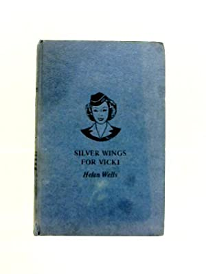 Silver Wings for Vicki: Helen Wells