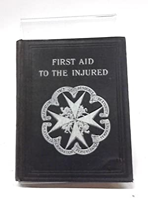 First Aid to the Injured. Arranged According: James Cantlie