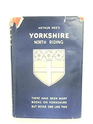Yorkshire: North Riding: Arthur Mee (Editor)