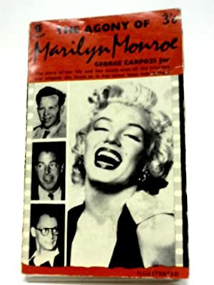 The Agony of Marilyn Monroe: George Carpozi