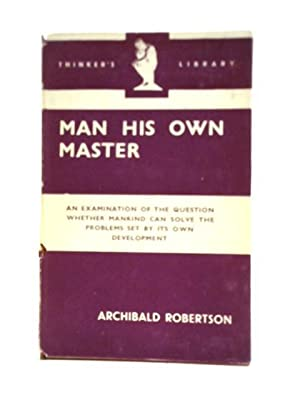 Man His Own Master: An Essay In: Archibald Robertson