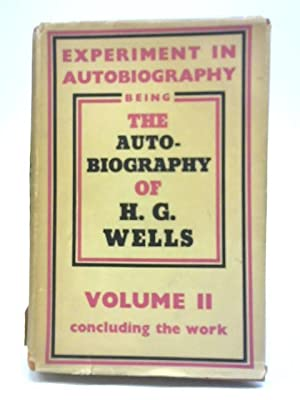 Experiment In Autobiography Vol II: H.G. Wells