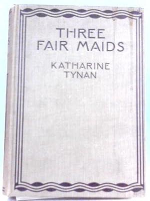 Three Fair Maids: Katherine Tynan