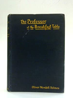 The Professor at the Breakfast Table Vol: Oliver Wendell Holmes