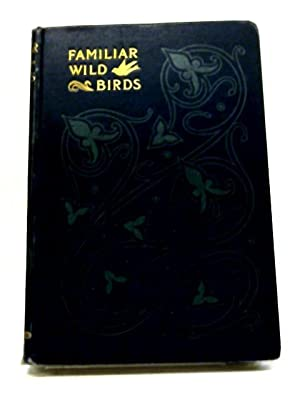 Familiar Wild Birds: Second Series.: Swaysland, W