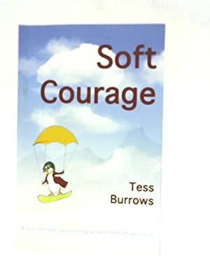 Soft Courage: A True-Life Fable: Discovering Wisdom: Tess Burrows