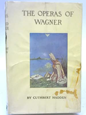 The Operas of Wagner: Their Plots and: J. Cuthbert Hadden