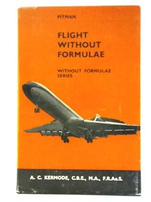 Flight Without Formulae: How An Aeroplane Flies: A. C. Kermode