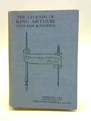 The Legends of King Arthur and His: Sir James Knowles