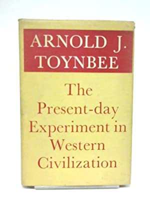 The Present-Day Experiment in Western Civilization: Arnold J. Toynbee