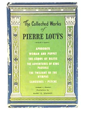 The Collected Works of Pierre Louà ¿s: Aphrodite: Pierre Louys