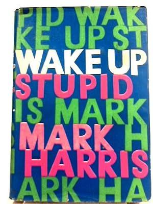 Wake Up, Stupid: Mark Harris
