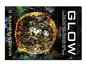 Glow: The Infinite Realms and Uncertain Certanties of Time