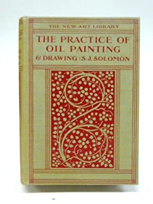 The Practice of Oil Painting and of: Solomon J. Solomon