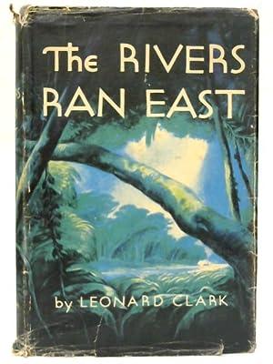 The Rivers Ran East.: Leonard Clark