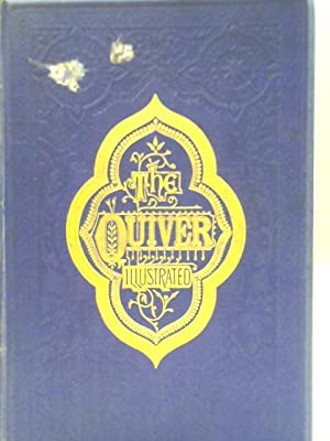 The Quiver: An Illustrated Magazine Vol. XII: Various