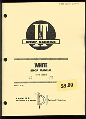 White Shop Manual, White Models 2-70, 2-85, 2-105, 2-150 (I & T Manual No W-1).: I & T Shop ...