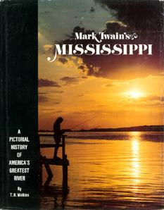 Mark Twain's Mississippi: A Pictorial History of America's Greatest River.