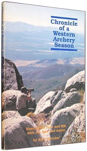 Chronicle of a Western Archery Season: Hunting: Fletcher, Rich.