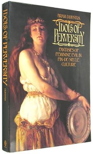 Idols of Perversity: Fantasies of Feminine Evil: Dijkstra, Bram.