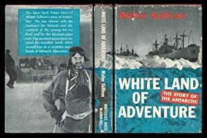 White Land of Adventure: The Story of the Antarctic.