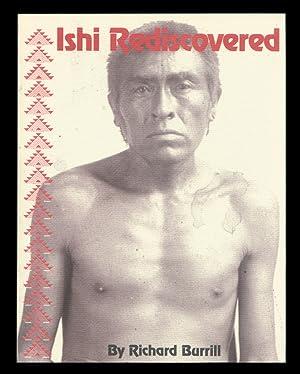 Ishi Rediscovered.: Burrill, Richard.