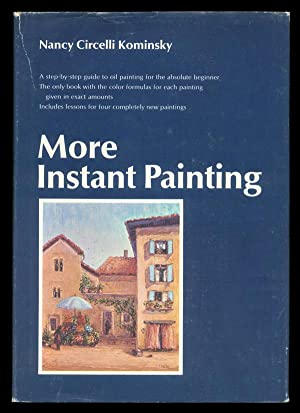More Instant Painting: A Guide for the Absolute Beginner, the Only Book With Color Formulas in Ex...