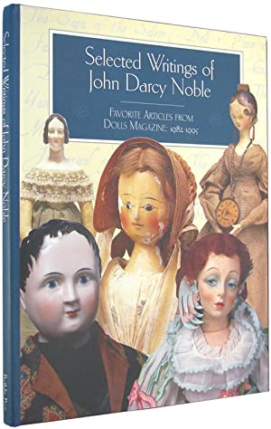 Selected Writings of John Darcy Noble: Favorite Articles from Dolls Magazine, 1982-1995.