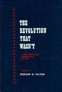 The Revolution That Wasn't: A Contemporary Assessment of 1776.