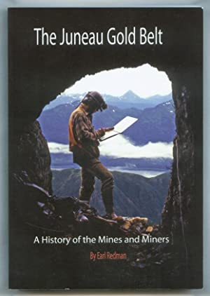 The Juneau Gold Belt: A History of the Mines and Miners.