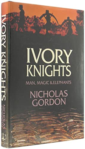 Ivory Knights: Man, Magic and Elephants.: Gordon, Nicholas.