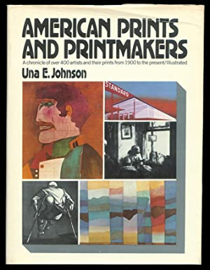 American Prints and Printmakers: A chronicle of over 400 artists and their prints from 1900 to th...