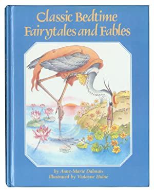 Classic Bedtime Fairytales and Fables.: Dalmais, Anne-Marie; illustrated