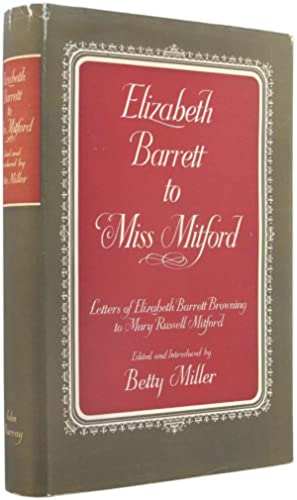 Elizabeth Barrett to Miss Mitford: The Unpublished: Miller, Betty (editor).
