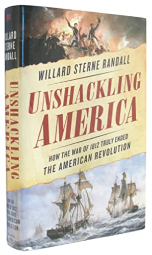 Unshackling America: How the War of 1812 Truly Ended the American Revolution.
