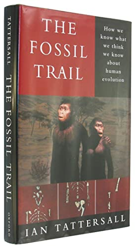 The Fossil Trail: How We Know What We Think We Know About Human Evolution.