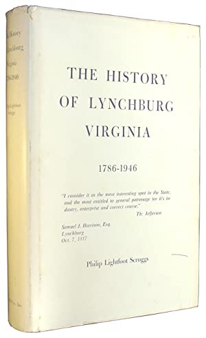 Lynchburg, Virginia; ''.its industry, enterprise, and correct course'' (The History of Lynchburg,...
