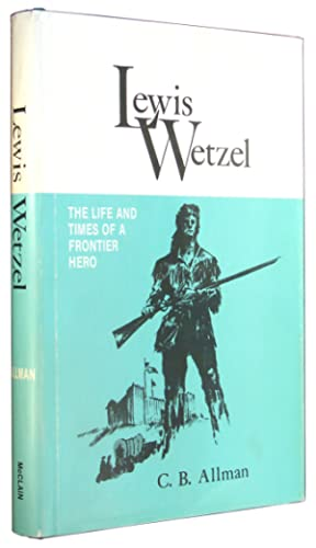 Lewis Wetzel: The Life and Times of a Frontier Hero.