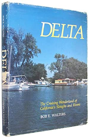 Delta: The Crusing Wonderland of California's Sloughs: Walters, Bob E.