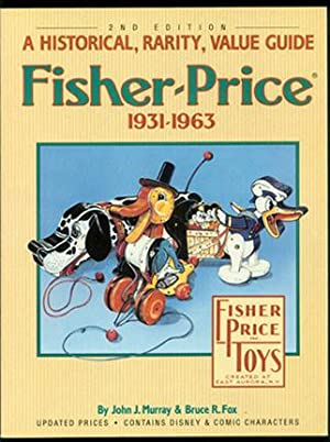 Fisher-Price, 1931-1963: A Historical, Rarity, Value Guide; 2nd Edition.