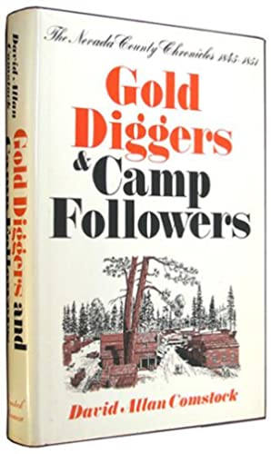 Gold Diggers and Camp Followers, 1845-1851 (The Nevada County Chronicles).: Comstock, David Allan.