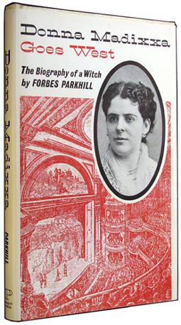 Donna Madixxa Goes West: The Biography of a Witch.: Parkhill, Forbes.