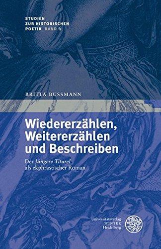 Wiedererzählen, Weitererzählen und Beschreiben: Der `Jüngere Titurel` als ekphrastischer Roman (Studien zur historischen Poetik) - Bußmann, Britta