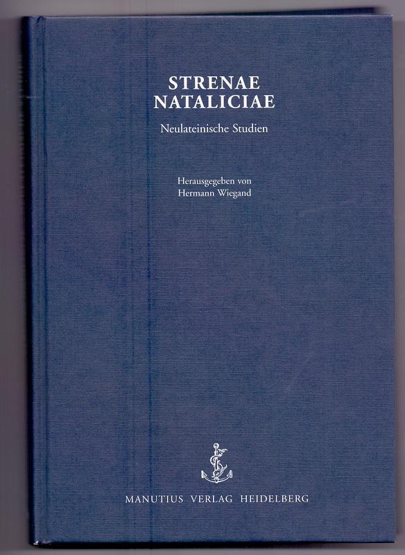 Strenae Nataliciae: Neulateinische Studien. - Wiegand, Hermann