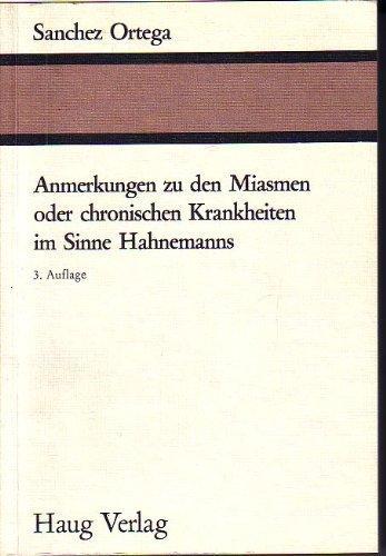 Anmerkungen zu den Miasmen oder chronischen Krankheiten im Sinne Hahnemanns. von Sanchez Ortega. [Übers.: Ulrich D. Fischer .]