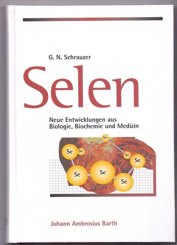 Selen : neue Entwicklungen aus Biologie, Biochemie: Schrauzer, Gerhard N.: