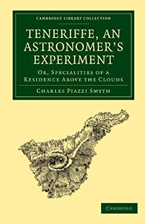 Teneriffe, an Astronomer`s Experiment: Or, Specialities of a Residence Above the Clouds (Cambridg...