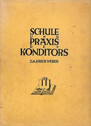 Schule und Praxis des Konditors. Eine Schatzkammer: Weber-Dresden, J. M.