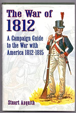 The War of 1812: A Campaign Guide to the War with America 1812-1815.
